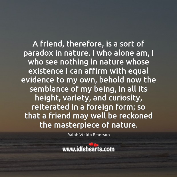A friend, therefore, is a sort of paradox in nature. I who Image
