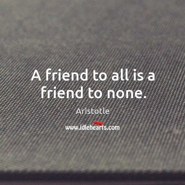 A friend to all is a friend to none. Image