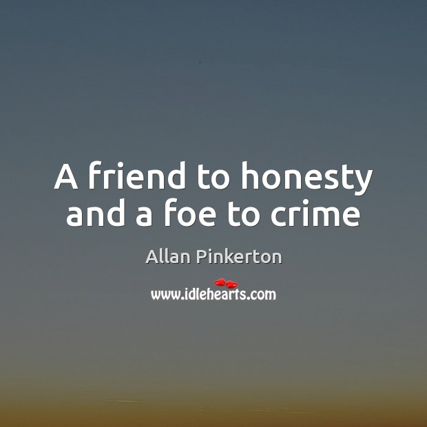 Image, A friend to honesty and a foe to crime