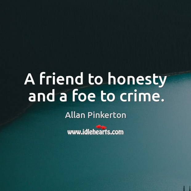 Image, A friend to honesty and a foe to crime.