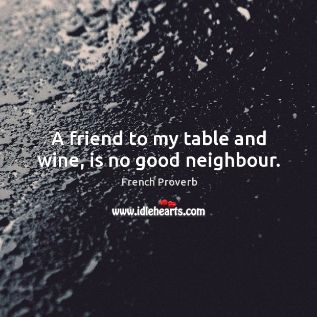 Image, A friend to my table and wine, is no good neighbour.