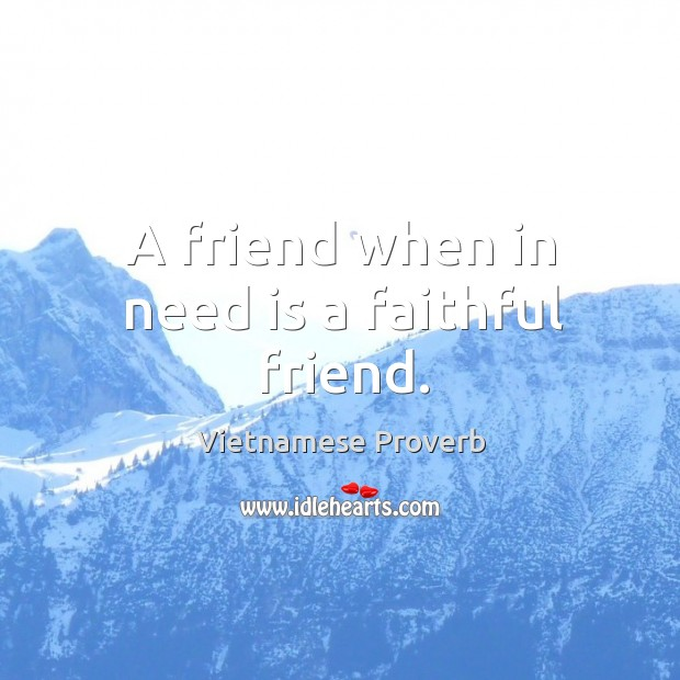 A friend when in need is a faithful friend. Image