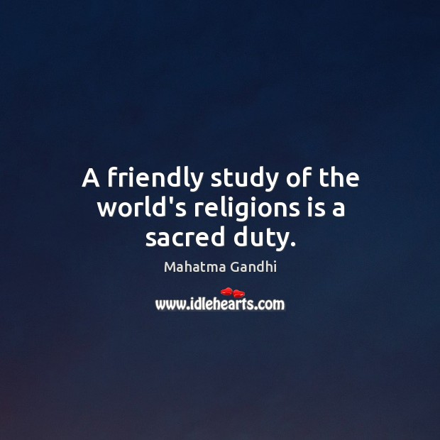 Image, A friendly study of the world's religions is a sacred duty.