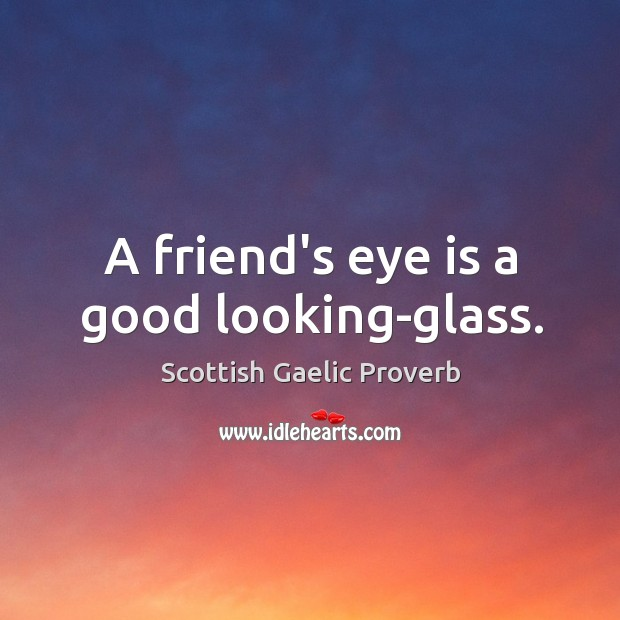 A friend's eye is a good looking-glass. Scottish Gaelic Proverbs Image