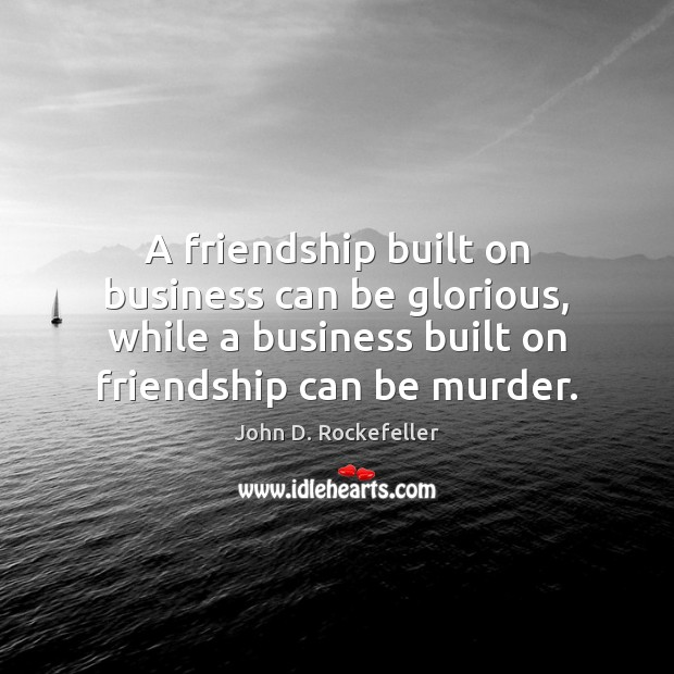 Image, A friendship built on business can be glorious, while a business built