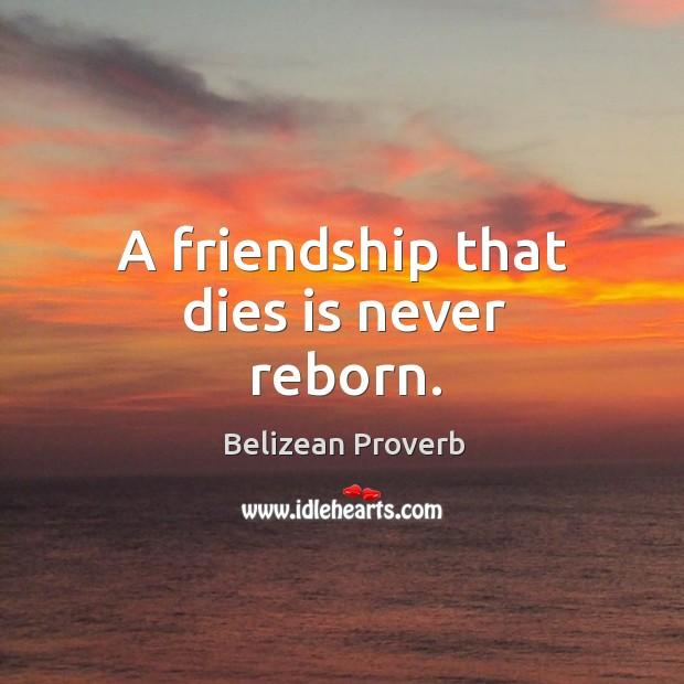 A friendship that dies is never reborn. Belizean Proverbs Image