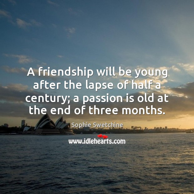 A friendship will be young after the lapse of half a century; Sophie Swetchine Picture Quote