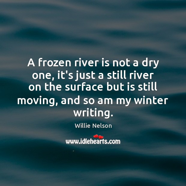 A frozen river is not a dry one, it's just a still Image