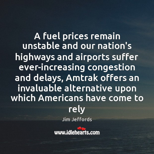 Image, A fuel prices remain unstable and our nation's highways and airports suffer