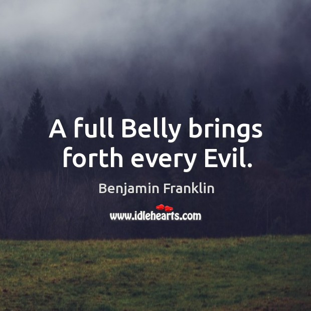Image, A full Belly brings forth every Evil.