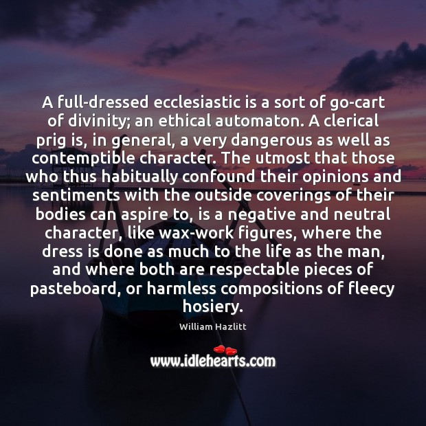 Image, A full-dressed ecclesiastic is a sort of go-cart of divinity; an ethical