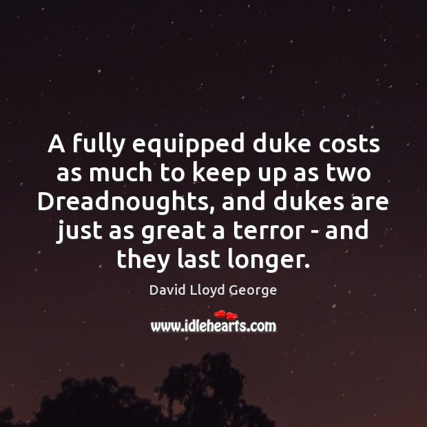 A fully equipped duke costs as much to keep up as two David Lloyd George Picture Quote