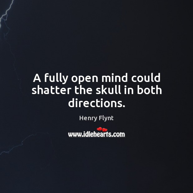 A fully open mind could shatter the skull in both directions. Henry Flynt Picture Quote