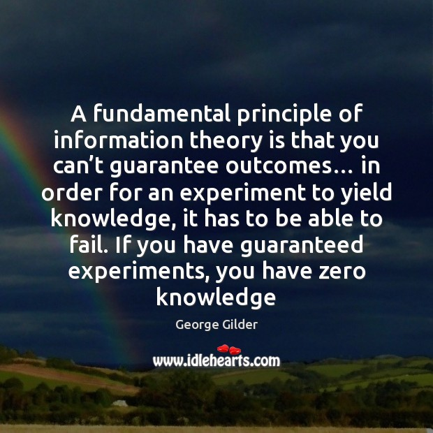 A fundamental principle of information theory is that you can't guarantee George Gilder Picture Quote