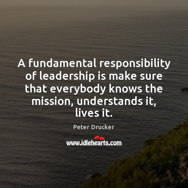 A fundamental responsibility of leadership is make sure that everybody knows the Leadership Quotes Image