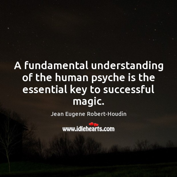 A fundamental understanding of the human psyche is the essential key to successful magic. Image
