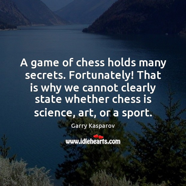 A game of chess holds many secrets. Fortunately! That is why we Garry Kasparov Picture Quote