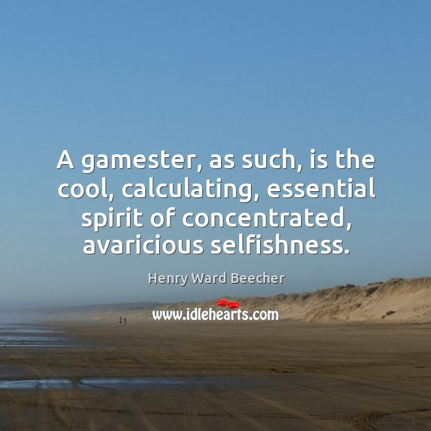 Image, A gamester, as such, is the cool, calculating, essential spirit of concentrated,