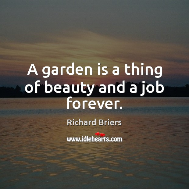A garden is a thing of beauty and a job forever. Richard Briers Picture Quote