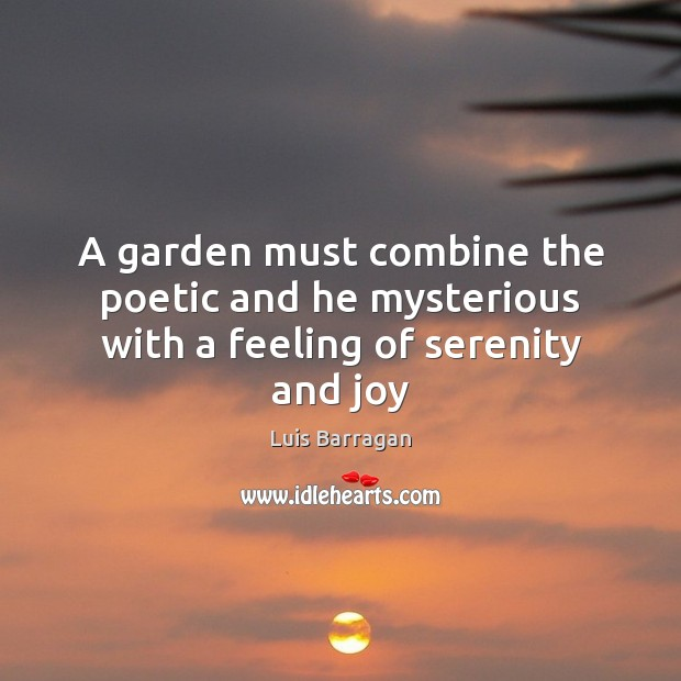 Image, A garden must combine the poetic and he mysterious with a feeling of serenity and joy