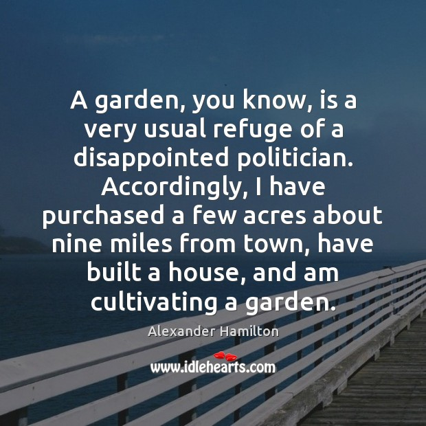 Image, A garden, you know, is a very usual refuge of a disappointed
