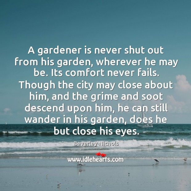 Image, A gardener is never shut out from his garden, wherever he may