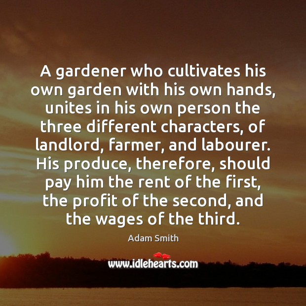 A gardener who cultivates his own garden with his own hands, unites Adam Smith Picture Quote