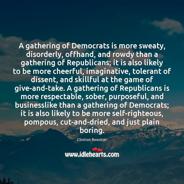 A gathering of Democrats is more sweaty, disorderly, offhand, and rowdy than Image