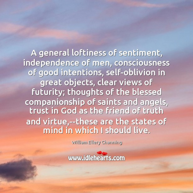 A general loftiness of sentiment, independence of men, consciousness of good intentions, Good Intentions Quotes Image