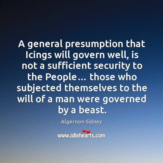 Image, A general presumption that icings will govern well, is not a sufficient security to the people…