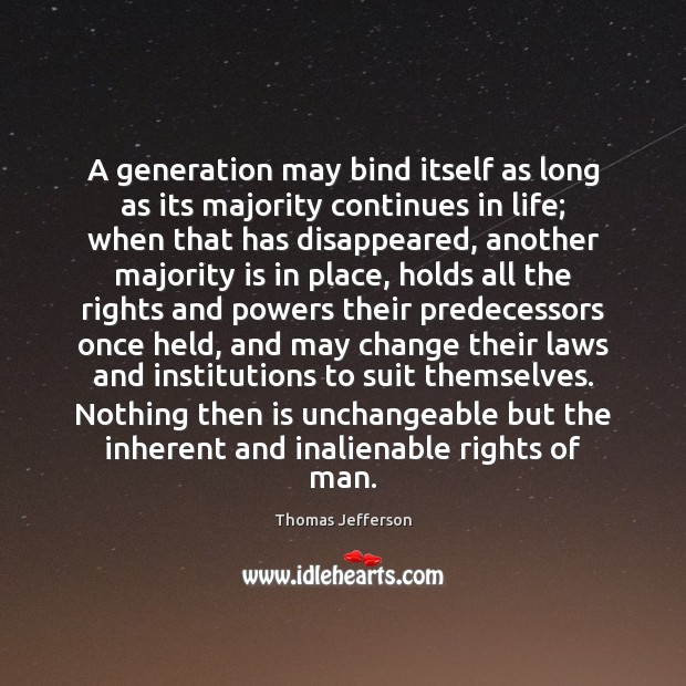 A generation may bind itself as long as its majority continues in Thomas Jefferson Picture Quote