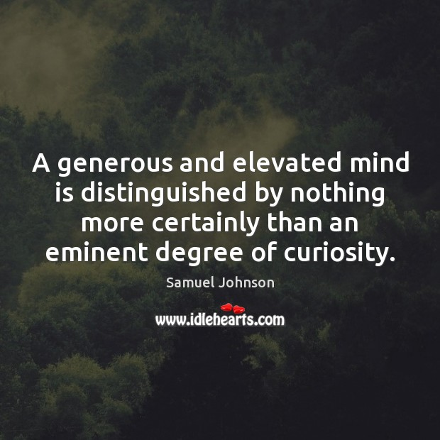 A generous and elevated mind is distinguished by nothing more certainly than Image