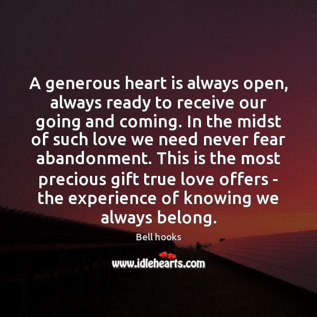 A generous heart is always open, always ready to receive our going Bell hooks Picture Quote
