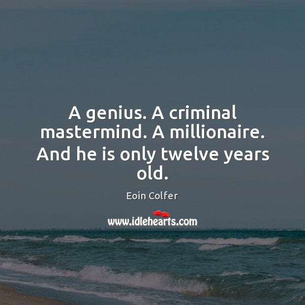 A genius. A criminal mastermind. A millionaire. And he is only twelve years old. Eoin Colfer Picture Quote