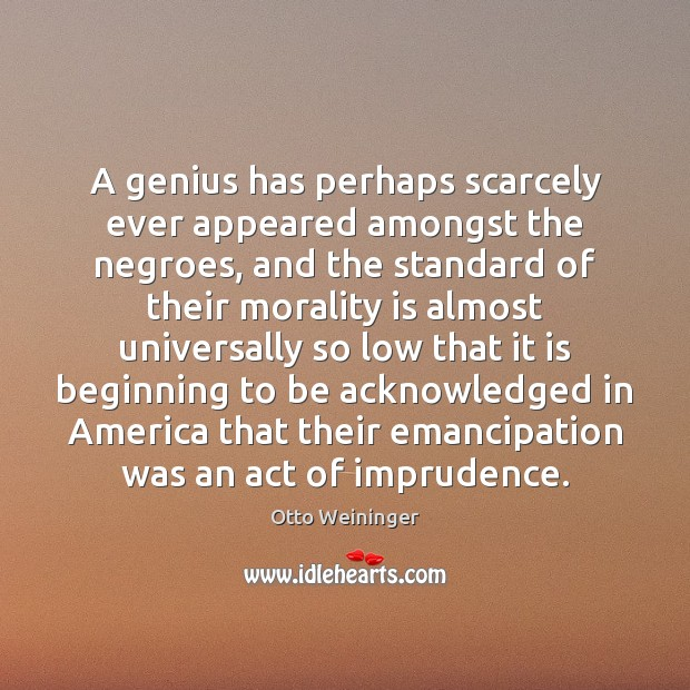 A genius has perhaps scarcely ever appeared amongst the negroes, and the Otto Weininger Picture Quote