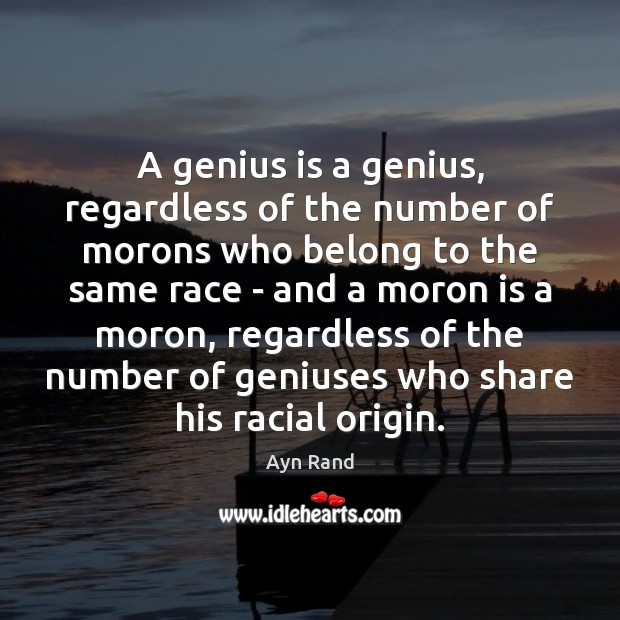 A genius is a genius, regardless of the number of morons who Image