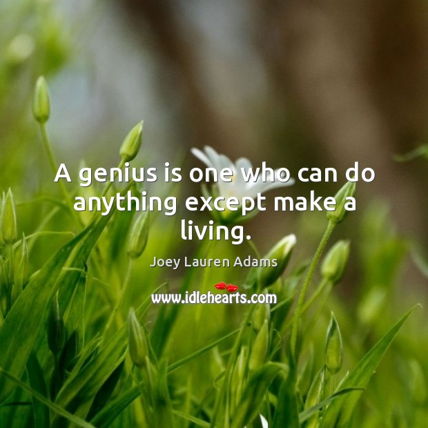 A genius is one who can do anything except make a living. Image