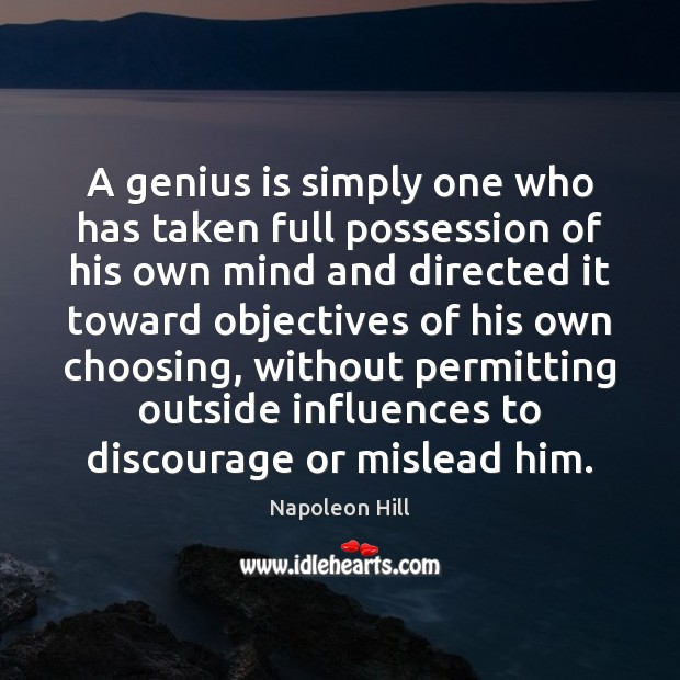 Image, A genius is simply one who has taken full possession of his