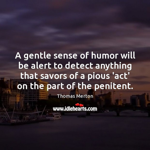 A gentle sense of humor will be alert to detect anything that Thomas Merton Picture Quote