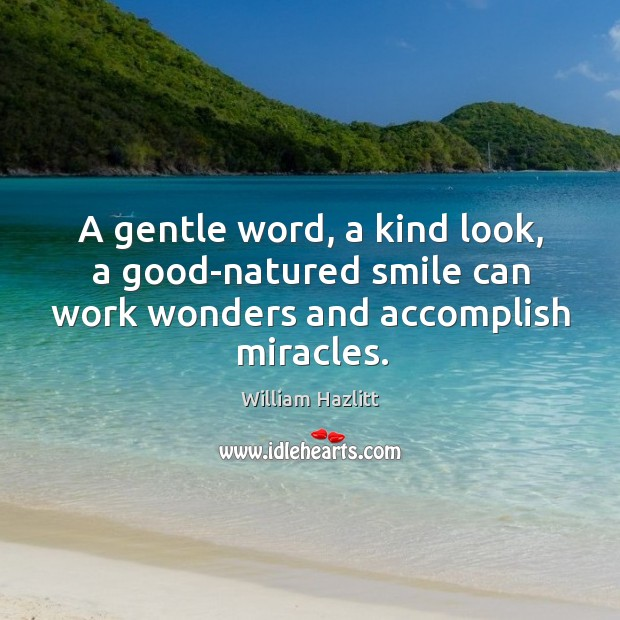Image, A gentle word, a kind look, a good-natured smile can work wonders and accomplish miracles.