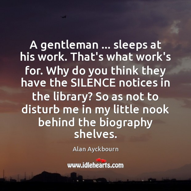 Image, A gentleman … sleeps at his work. That's what work's for. Why do