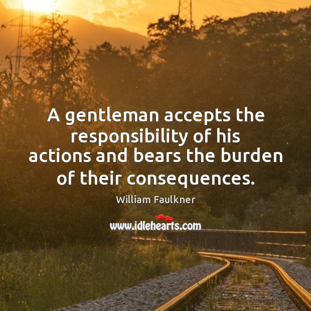 A gentleman accepts the responsibility of his actions and bears the burden Image