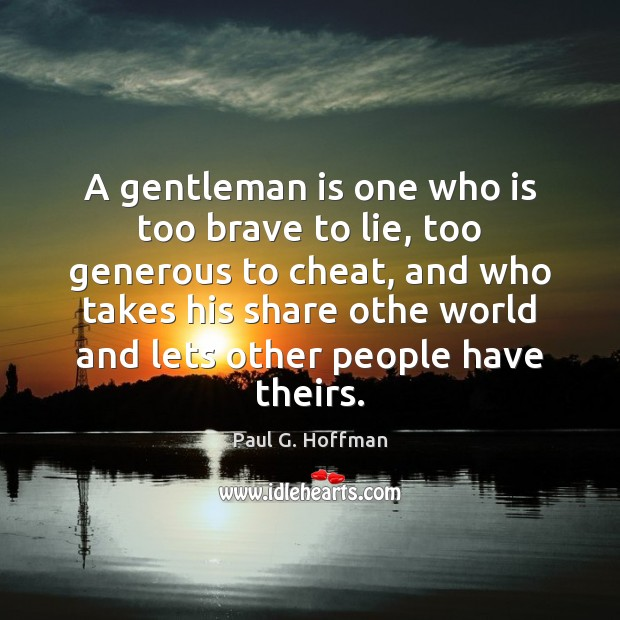 A gentleman is one who is too brave to lie, too generous Image