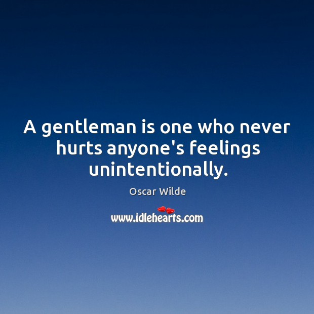 Image, A gentleman is one who never hurts anyone's feelings unintentionally.