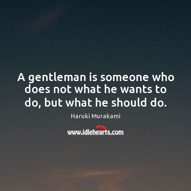 A gentleman is someone who does not what he wants to do, but what he should do. Image