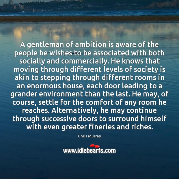 A gentleman of ambition is aware of the people he wishes to Chris Murray Picture Quote