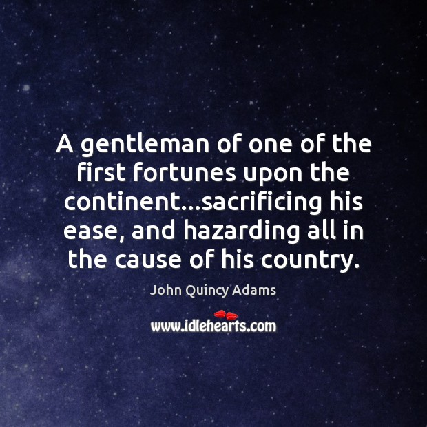 A gentleman of one of the first fortunes upon the continent…sacrificing John Quincy Adams Picture Quote