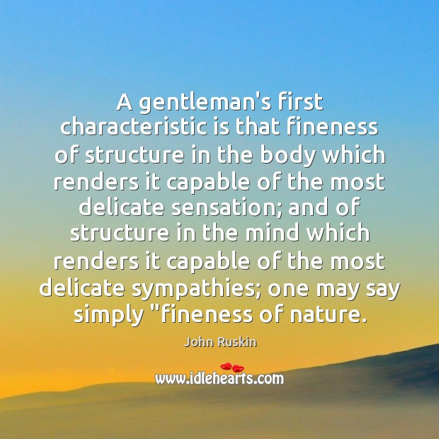 Image, A gentleman's first characteristic is that fineness of structure in the body