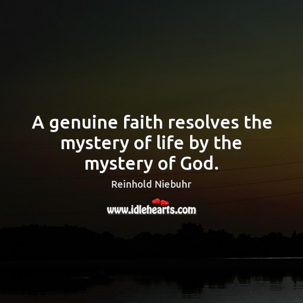 Image, A genuine faith resolves the mystery of life by the mystery of God.