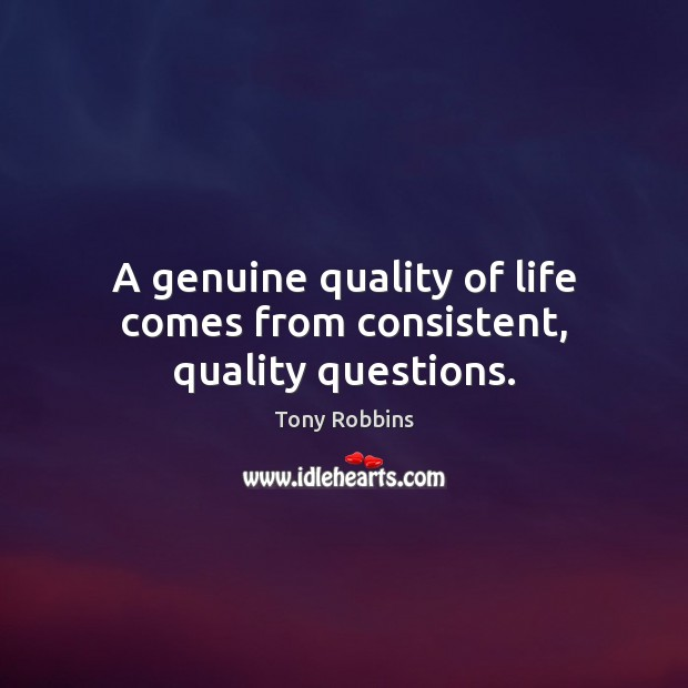 Image, A genuine quality of life comes from consistent, quality questions.
